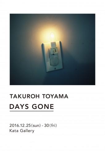 Takuroh Toyama Photo Exhibition 『DAYS GONE』