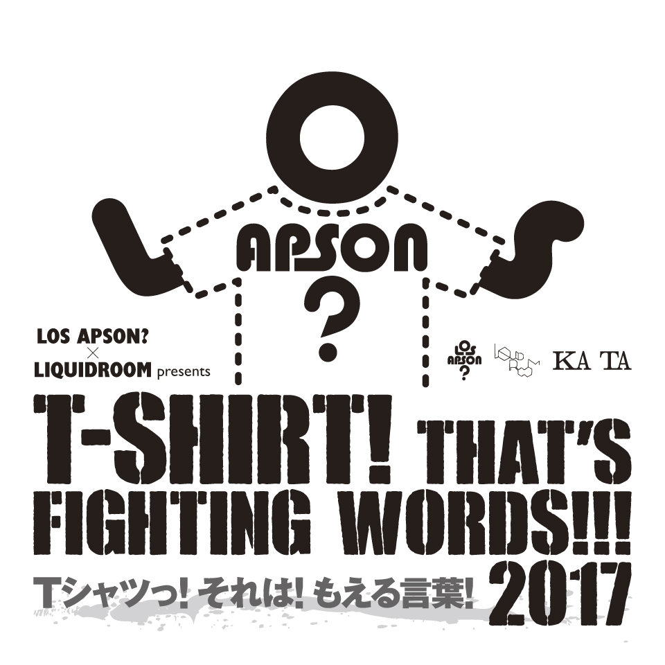LOS APSON? x LIQUIDROOM presents T-SHIRT! THAT'S FIGHTING WORDS!!! 2017
