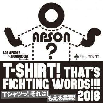 LOS APSON?×LIQUIDROOM presents T-SHIRT! THAT'S FIGHTING WORDS!!! 2018