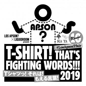 LOS APSON?×LIQUIDROOM presents T-SHIRT! THAT'S FIGHTING WORDS!!! 2019